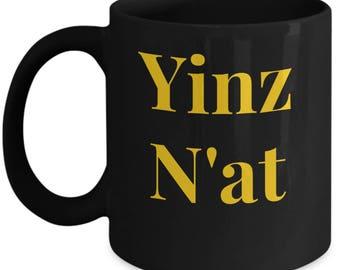 "Funny Mug For Pittsburgher!! - ""Yinz N'at"" - Tea Cup - Great Gag Gift - Ceramic Coffee Mug or Tea Cup"