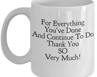 """Thank you Gift - Coffee 11 or 15 oz Mug or Tea Cup - Unique Gift Ideas """"For All You've Done and Continue To Do Thank You So Very Much!"""""""