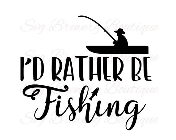 I D Rather Be Fishing Gone Fishing Fish Boat Svg