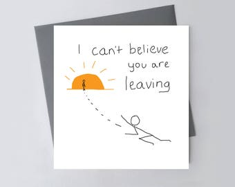 Funny Leaving Card - I Can't Believe You Are Leaving