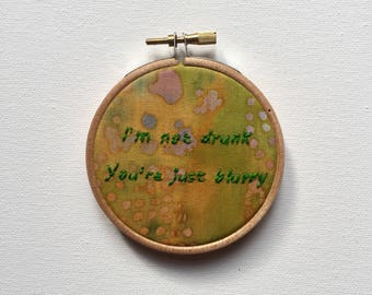 I'm not drunk, you're just blurry - embroidery hoop art - pitch perfect - wall hanging, decor, movie quote, drunk art, drunk embroidery