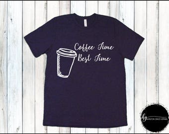 Coffee Time is the Best Time shirt Funny Graphic Tee Women's Clothing  Coffee Shirt Funny Quote Shirt Coffee Tee Coffee Lover's Shirt