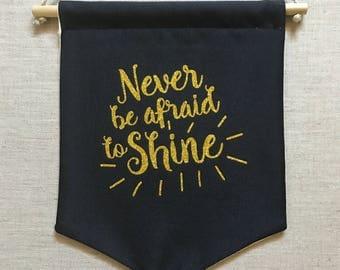 Never Be Afraid to Shine Canvas Wall Pennant - Canvas Pin Display - Enamel Pin Wall Display