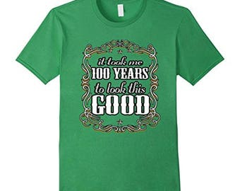 100th Birthday Shirt - Took Me 100 Years To Look This Good