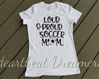 proud soccer mom, proud soccer mom tee, loud and proud mom, loud and proud shirt, soccer mama, loud and proud soccer mom shirts, soccer mom