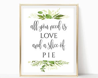 Printable Dessert Table Sign Engagement Party All You Need Is Love And A Slice Of Pie Wedding Reception Signs DIY 8x10, 5x7, 4x6 Greenery