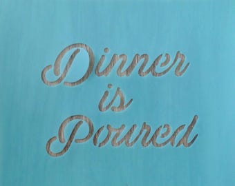 Dinner is Poured, customized sign, stencil, Bar Sign, Chalkboard, Vinyl, Plastic