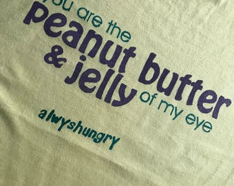 you are the peanut butter and jelly of my eye