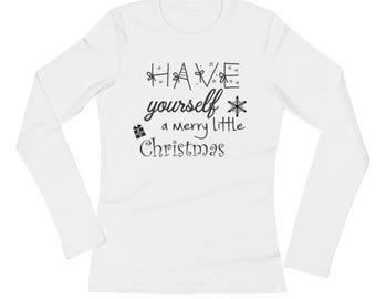 Have Yourself a Merry Little Christmas Sweatshirt - Ladies' Christmas Long  Sleeve White T-Shirt