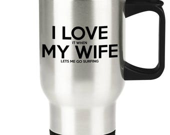 Surfing Travel Mug - Funny Surfers Husband Traveler Coffee Cup Gift Idea for Married or Engaged Men - Surf Gag Gift for Him from Wife