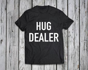 Hug Dealer -  shirt /  t shirt /Funny shirt/ Women shirts