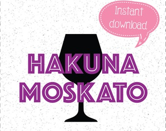 Hakuna Moskato, Hakuna Moskato SVG, Wine SVGs, SVGs, Cricut Cut File, Silhouette File
