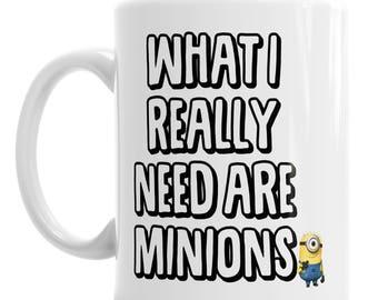 What I Really Need Are Minions 11oz Ceramic Novelty Mug