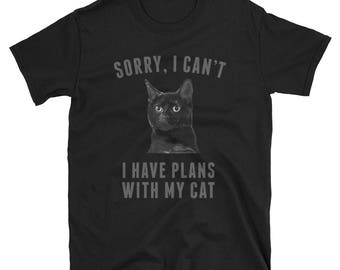 Black Cat T-Shirt: Sorry I can't I have plans with my cat