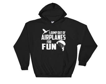 I Jump Out Of Airplanes For Fun Skydiving Hooded Sweatshirt
