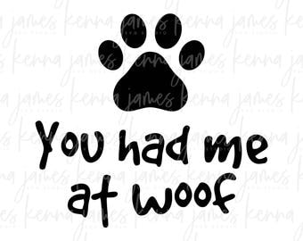 You Had Me At Woof svg   Dog svg   Puppy svg   Woof svg   Dog Lovers svg   Pet svg   Pet Lovers svg   Paw svg   SVG   DXF   JPG   cut file