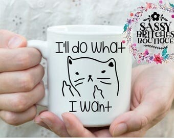 I Do What I Want Mug - Funny Cat Mug - Funny Coffee Mug - Funny Coffee Cup - Cat Lover Mug - Cat Mug - Funny Cat Cup - Gift for Her