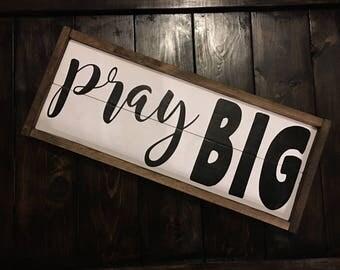 Pray BIG Wood Framed Sign