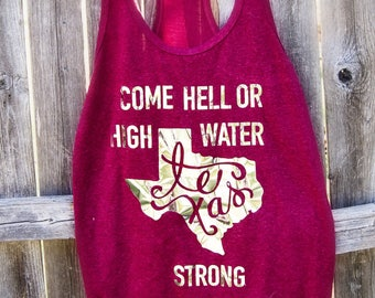 Come Hell or High Water Texas Strong Tank, Tee, or Sweater.