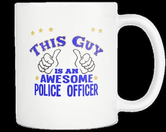 Police Officer Gift Coffee Mug PoliceMan Great Cop Gift Idea Law Enforcement Mug Cop Appreciation This Guy Is An Awesome Police Officer