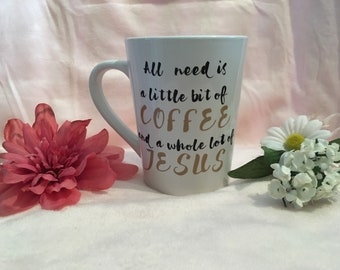 "Personalized Coffee Mug - Custom Mug - Jesus Mug - ""All I need is a little bit of Coffee and a whole lot of Jesus"""