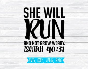 She will run, and not grow weary, Bible verse svg, workout svg, fitness svg, running svg, marathon svg, svg file for, silhouette, cricut, 5k
