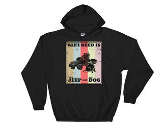 All I Need Is My Jeep and My Dog Funny Hooded Sweatshirt