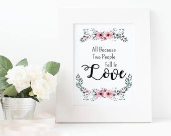 All because two people fell in love, Wedding Signs, Wedding Quotes, Wedding Sayings, Wedding Quote Sign, Wedding Print, Wedding Printable 1A