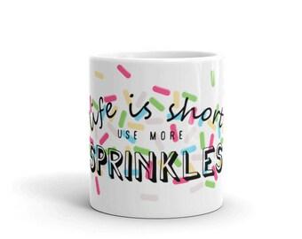 Life is Short Mug, Use More Sprinkles Mug, Ice Cream Mug, Sprinkles Mug, Candy Mug, Office Mug, Sweet Tooth Mug, Candy Lover, Gift