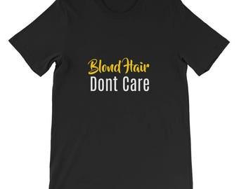 Blonde Hair Don't Care Short-Sleeve Unisex T-Shirt