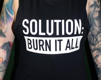 Solution: Burn it all