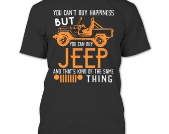 You Can't Buy Happiness T Shirt, You Can Buy Jeep T Shirt