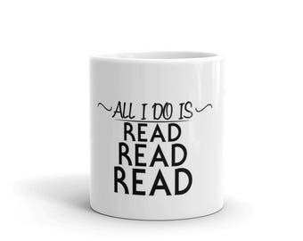 All I Do is Read Mug ~ Perfect gift for a bookworm