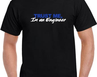Trust Me, I'm An Engineer T Shirt | Funny Tees | Mens Tshirts | Funny T Shirts | Gifts for Him | Graphic T Shirt