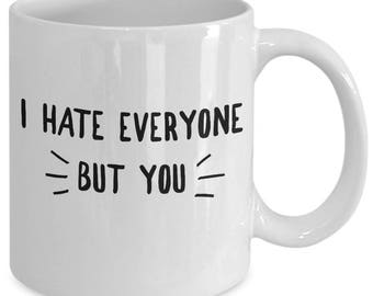 Antisocial Mug - Antisocial Gift - Anti Valentines Day Gift - Best Friend Gift - I Hate Everyone But You - Ceramic Coffee Cup 11oz 15oz
