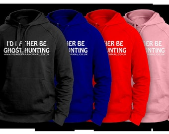 I'd Rather Be Ghost Hunting - Ghost Hunting Hoodie