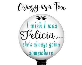 Humorous I wish I was Felicia Retractable Badge Holder, Badge Reel, Lanyard, Stethoscope ID Tag, Nurse, RN, Doctor, Teacher, Nursing student