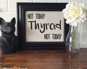Not Today Thyroid - Burlap Print - Thyroid Awareness - Henry and Anne - Hashimoto's Thyroiditis - Thyroid Disease - Inspirational - Funny