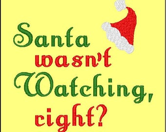 Santa wasn't watching embroidery design