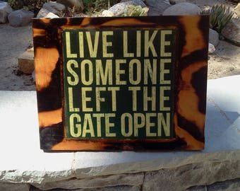 Live Like Someone Left The Gate Open - Wooden Plaque