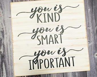 You is kind, You is Smart, You is important, wood Sign, wall art, inspirational saying - Style# HM104