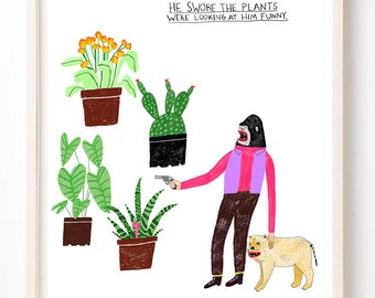 Art, Humor, Plants, Writing, Quirky, Cactus, Books, Animals, Unique Wall Art, He Swore the Plants Were Looking at Him Funny- Fine Art Print