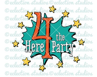 4th birthday SVG, Here 4 The Party, Here Four The Party, fourth birthday shirt design SVG file for silhouette or cricut die cutting machine