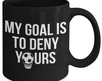 My Goal Is To Deny Yours Funny Soccer Goalie Coffee Mug