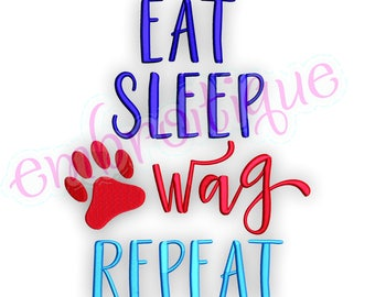 Eat, Sleep, Wag, Repeat   -Instant Download Machine Embroidery Design