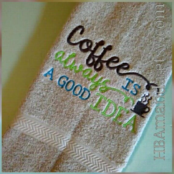 Coffee is always a good idea - Quote embroidery hand towel - Kitchen towel