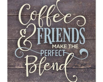 Coffee And Friends Make The Perfect Blend Rustic Wall Sign 12x12