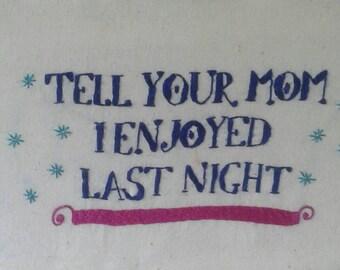 tell your mom I enjoyed last night