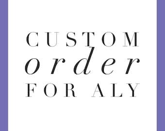 CUSTOM ORDER for Aly