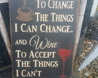 Primitive Sign Lord give me coffee to change the things I can change. and wine to accept the things I can't